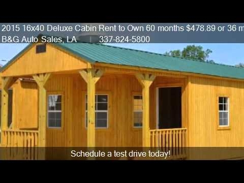 2015 16x40 deluxe cabin rent to own 60 months 47889 or 36 youtube 16x40 Deluxe Lofted Barn Cabin