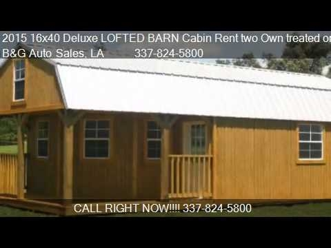 2015 16x40 deluxe lofted barn cabin rent two own treated or youtube Cumberland Deluxe Lofted Barn Cabin
