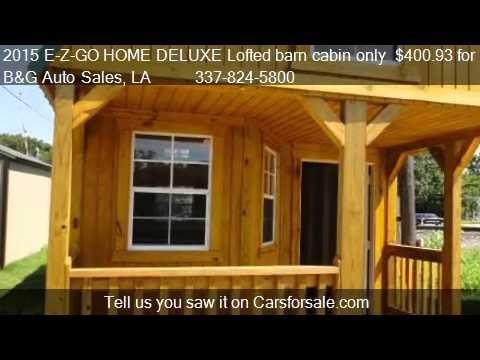 2015 e z go home deluxe lofted barn cabin only 40093 for youtube Lofted Deluxe Barn Cabin Building