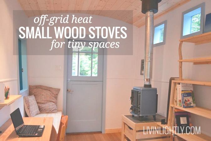 off grid heat small wood stoves livin lightly Small Wood Burning Stoves For Cabins