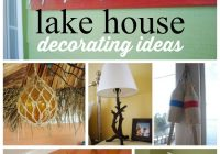 lake house decor ideas to decorate a lake house on a budget using Lake Cabin Decorating Ideas